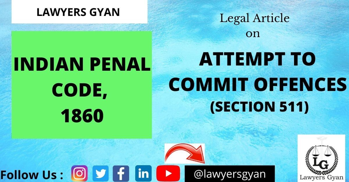 ATTEMPT TO COMMIT OFFENCES (SECTION 511 OF INDIAN PENAL CODE, 1860)