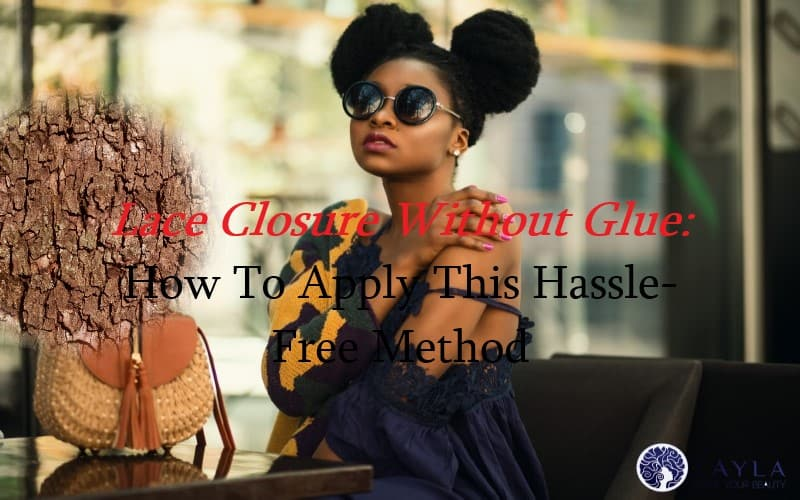Lace Closure Without Glue: How To Apply This Hassle-Free Method