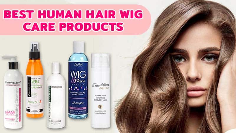 These 10 Best Human Hair Wig Care Products Will Save Your Day!