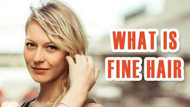 What Is Fine Hair? Differences Between Fine And Thin Hair
