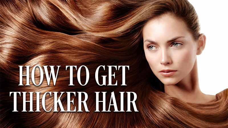How To Get Thicker Hair: The Expert's Strategy