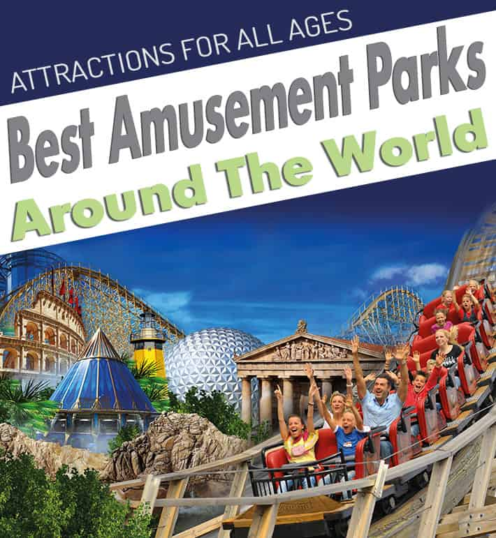Attractions For All Ages – Best Amusement Parks Around The World