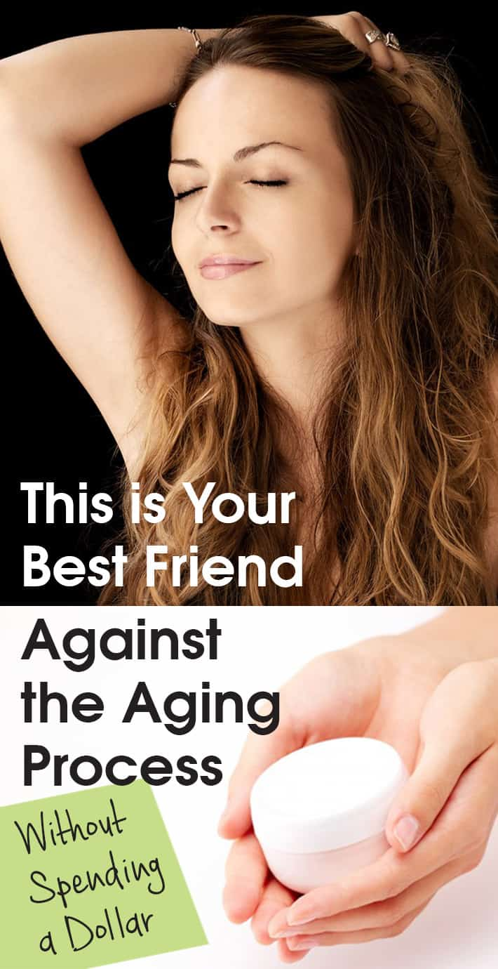 This is Your Best Friend Against the Aging Process, Without Spending a Dollar