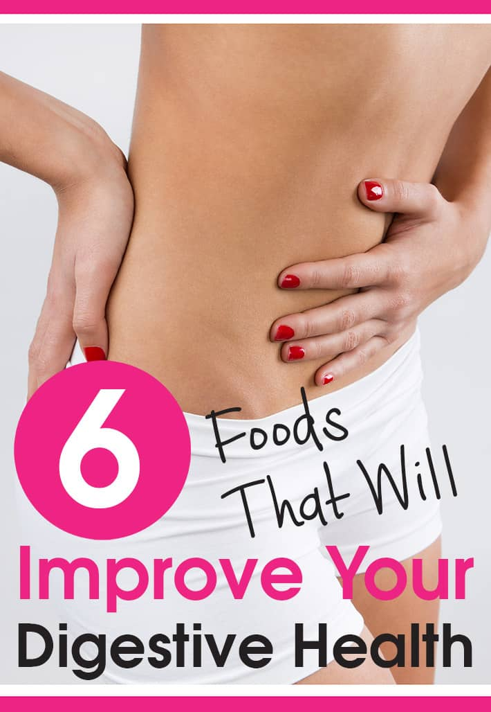 6 Foods That Will Improve Your Digestive Health