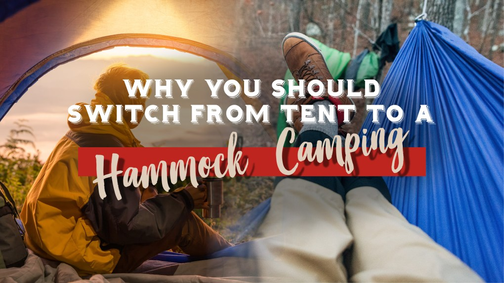 Why You Should Switch From Tent to a Hammock Camping?