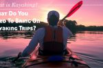 What is Kayaking? What do you need to bring in kayaking trips?