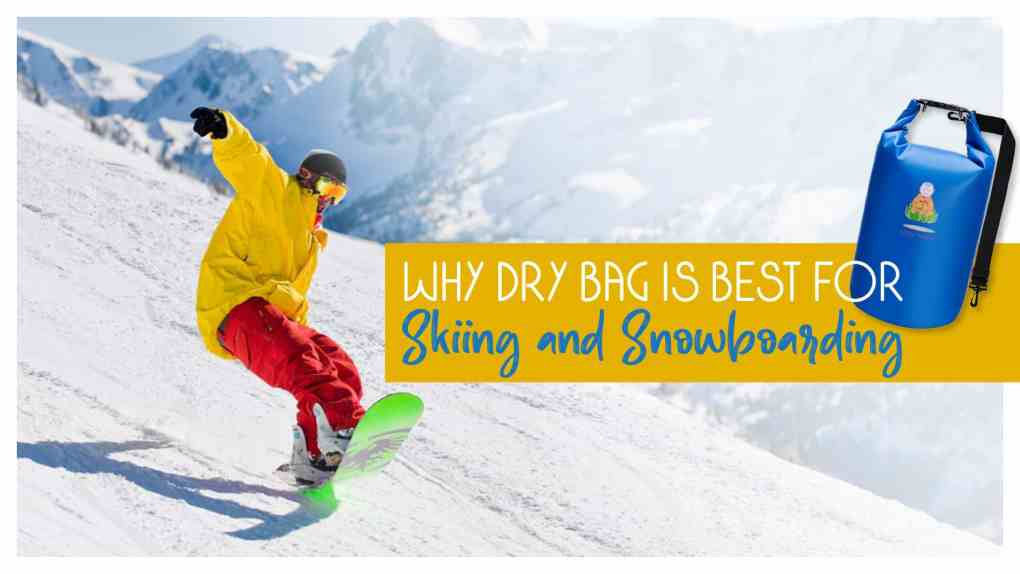 Why Dry Bag is best for Skiing and Snowboarding