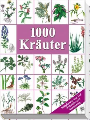 1000 Kräuter - Heilpflanzen von A bis Z Wirkstoffe und