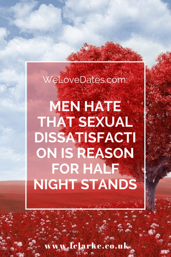 Men Hate That Sexual Dissatisfaction Is Reason For Half Night Stands ~ www.lclarke.co.uk