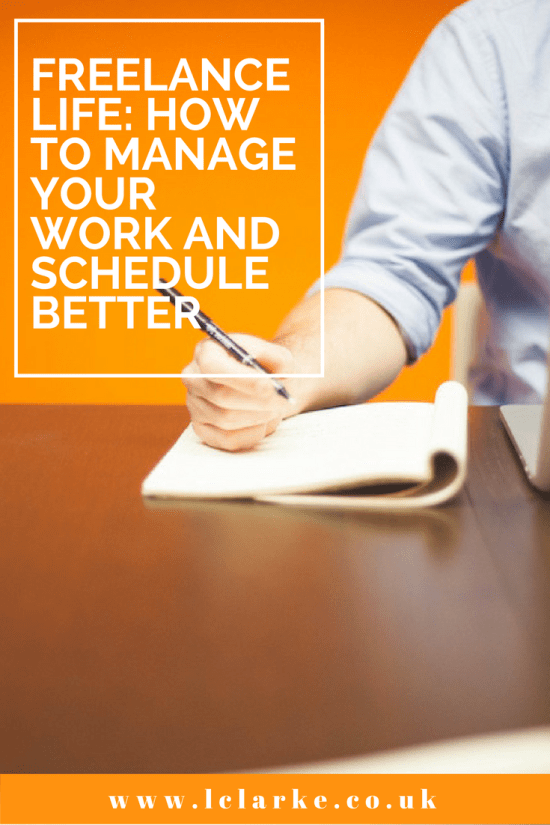 FREELANCE LIFE HOW TO MANAGE YOUR WORK AND SCHEDULE BETTER | LClarke.co.uk