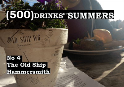 The Old Ship - No 4 - 500 Drinks of Summers 10