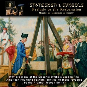 "Why are many of the Masonic symbols used by the American Founding Fathers identical to those revealed by the Prophet Joseph Smith? Find out now by ordering the DVD, ""Statesmen & Symbols: Prelude to the Restoration."""