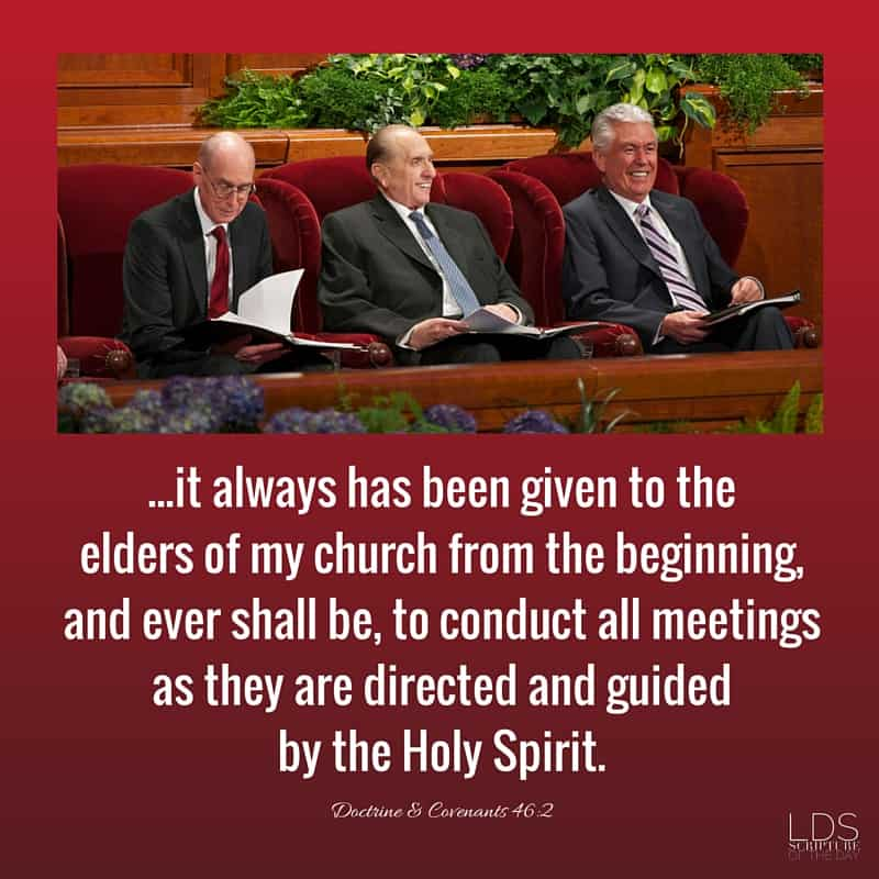 ...it always has been given to the elders of my church from the beginning, and ever shall be, to conduct all meetings as they are directed and guided by the Holy Spirit. Doctrine & Covenants 46:2