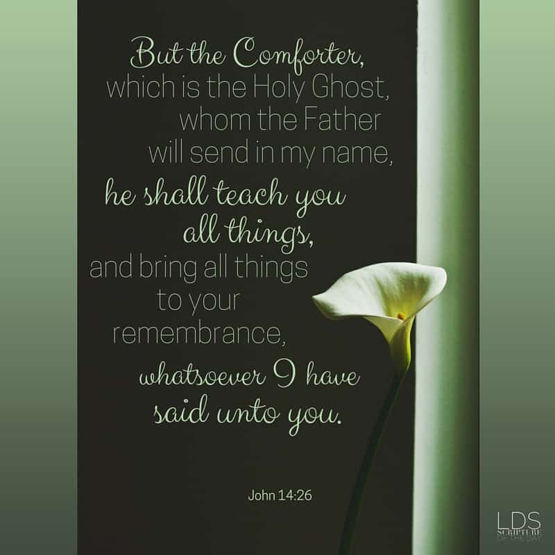 But the Comforter, which is the Holy Ghost, whom the Father will send in my name, he shall teach you all things, and bring all things to your remembrance, whatsoever I have said unto you. John 14:26