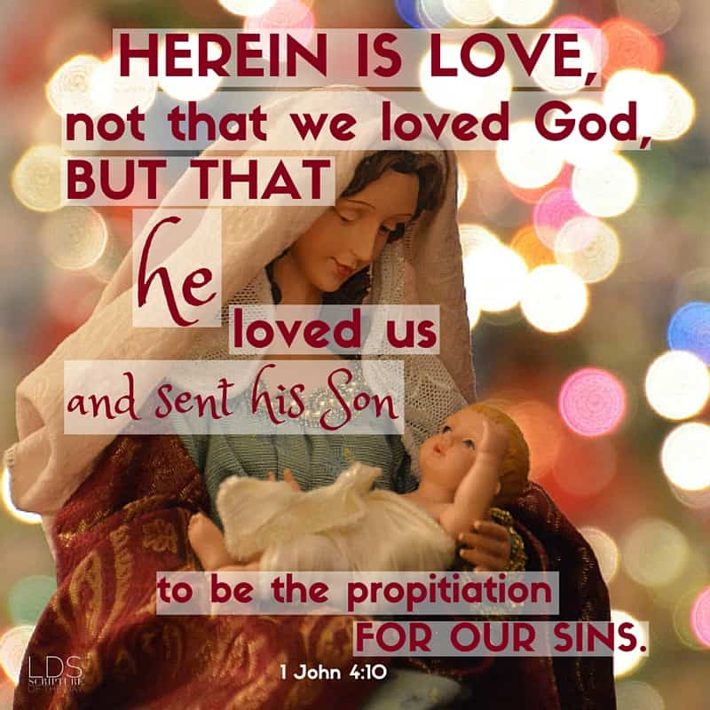 Herein is love, not that we loved God, but that he loved us, and sent his Son to be the propitiation for our sins. 1 John 4:10