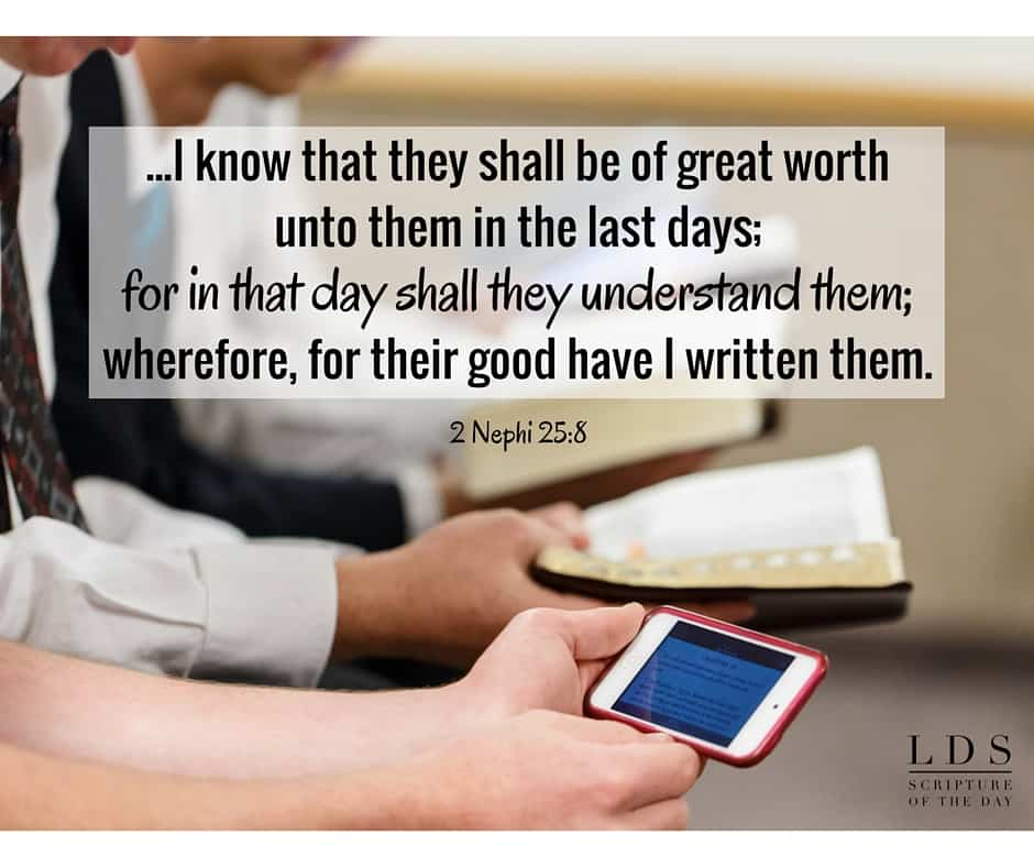 Wherefore, they are of worth unto the children of men... for I know that they shall be of great worth unto them in the last days; for in that day shall they understand them; wherefore, for their good have I written them. 2 Nephi 25:8