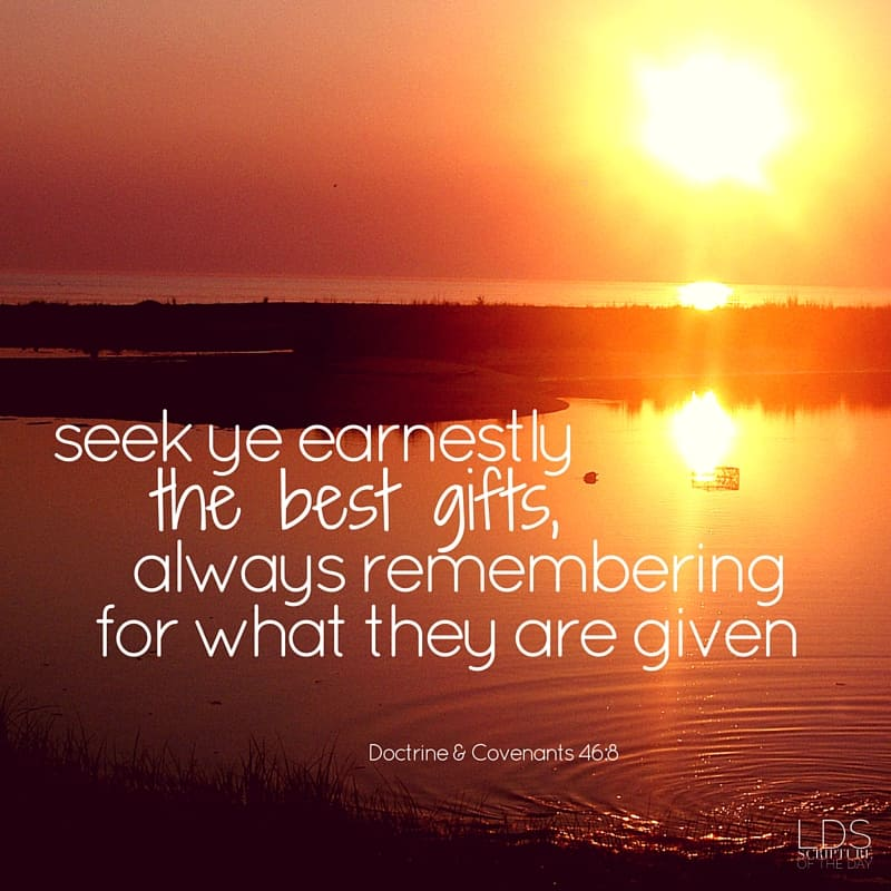 Wherefore, beware lest ye are deceived; and that ye may not be deceived seek ye earnestly the best gifts, always remembering for what they are given; Doctrine & Covenants 46:8