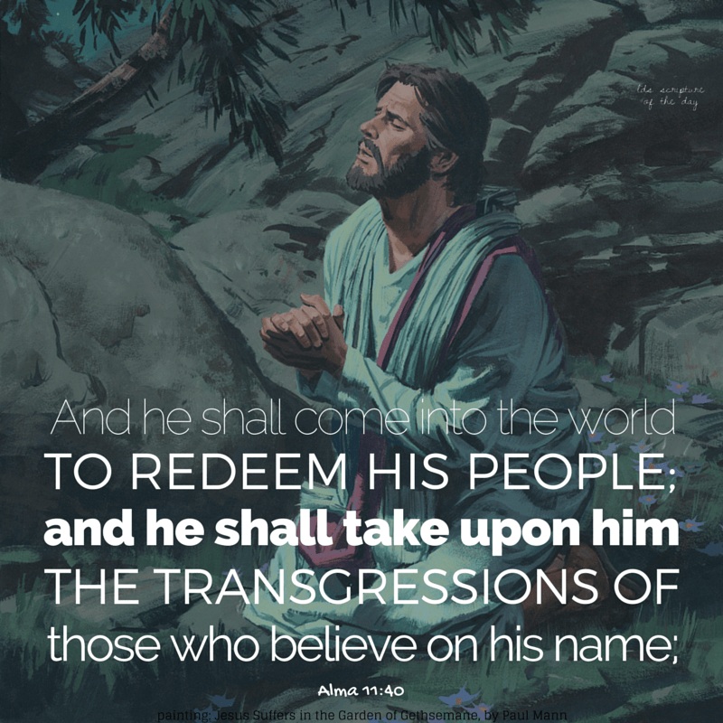 And he shall come into the world to redeem his people; and he shall take upon him the transgressions of those who believe on his name;... Alma 11:40