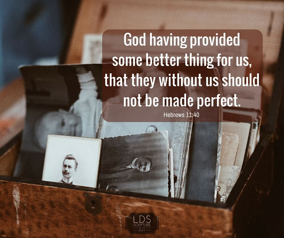 God having provided some better thing for us, that they without us should not be made perfect. Hebrews 11:40 Read in scriptures: http://bit.ly/1Ua2om2