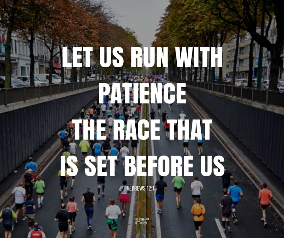 ...let us run with patience the race that is set before us,... Hebrews 12:1