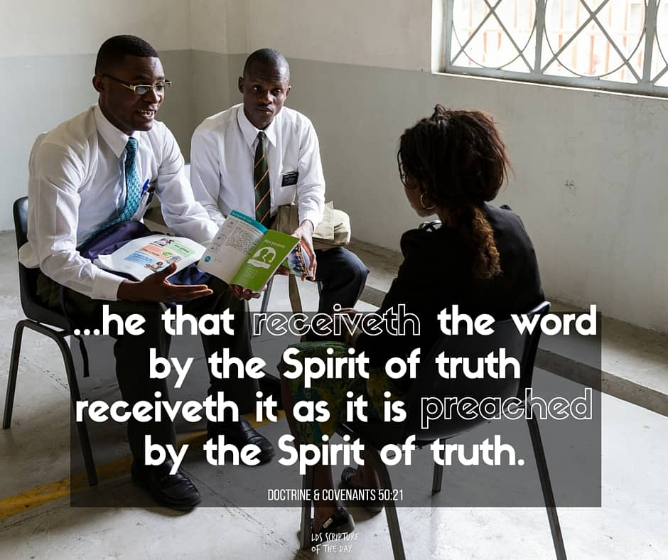 ...he that receiveth the word by the Spirit of truth receiveth it as it is preached by the Spirit of truth. Wherefore, he that preacheth and he that receiveth, understand one another, and both are edified and rejoice together. Doctrine & Covenants 50:21-22