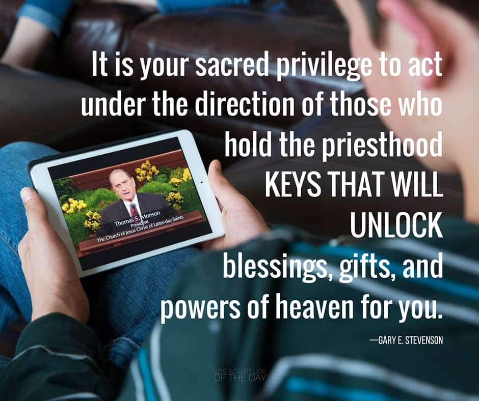 It is your sacred privilege to act under the direction of those who hold the priesthood keys that will unlock blessings, gifts, and powers of heaven for you. —Gary E. Stevenson