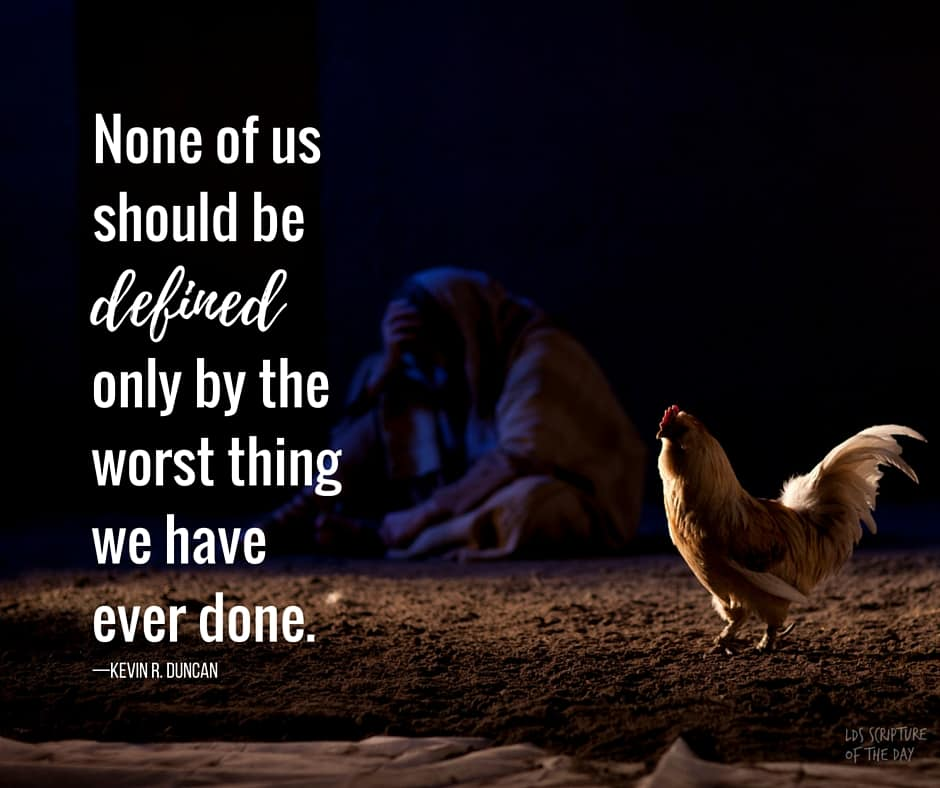 None of us should be defined only by the worst thing we have ever done. —Kevin R. Duncan