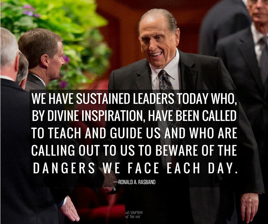 We have sustained leaders today who, by divine inspiration, have been called to teach and guide us and who are calling out to us to beware of the dangers we face each day. —Ronald A. Rasband