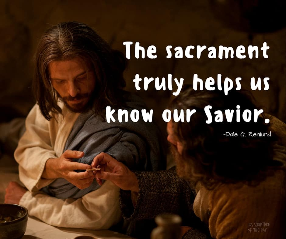 The sacrament truly helps us know our Savior. - Dale G. Renlund