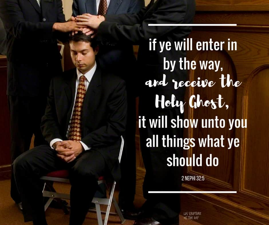 For behold, again I say unto you that if ye will enter in by the way, and receive the Holy Ghost, it will show unto you all things what ye should do. 2 Nephi 32:5
