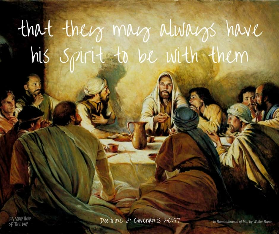 ...that they may always have his Spirit to be with them... Doctrine & Covenants 20:77