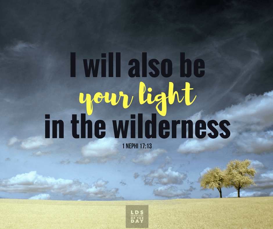 I will also be your light in the wilderness 1 Nephi 17:13