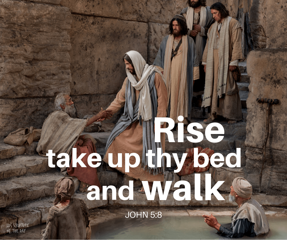 Rise, take up thy bed, and walk. John 5:8