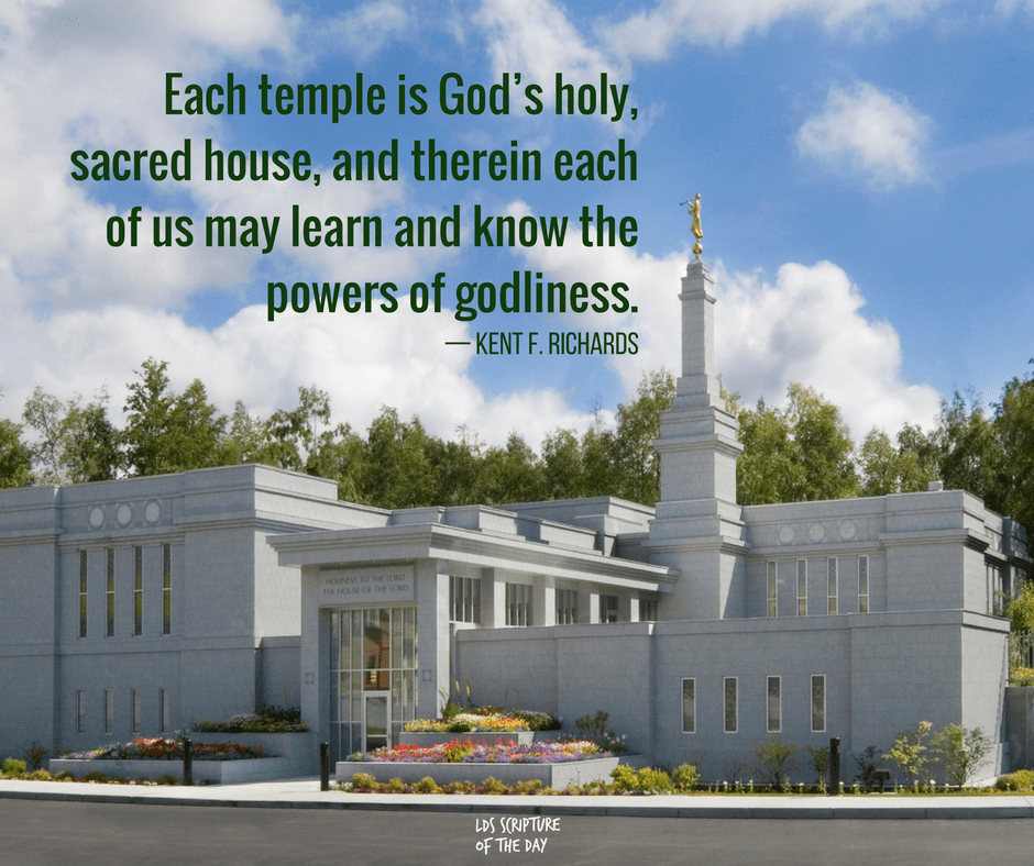 Each temple is God's holy, sacred house, and therein each of us may learn and know the powers of godliness. — Kent F. Richards
