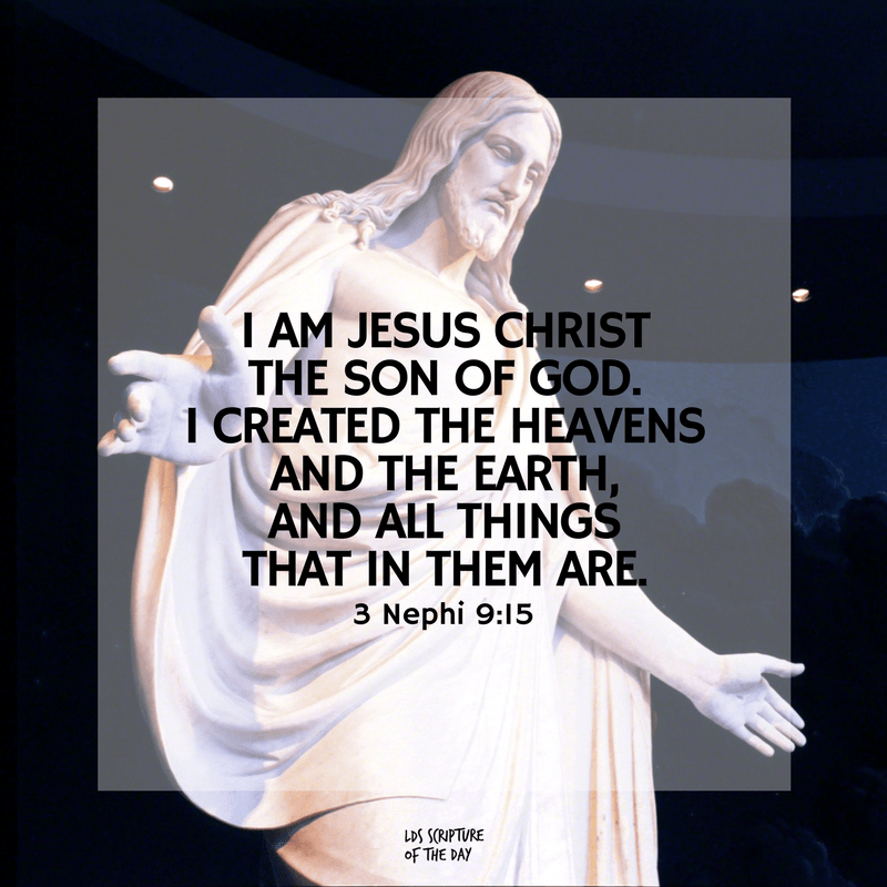 I am Jesus Christ the Son of God. I created the heavens and the earth, and all things that in them are. 3 Nephi 9:15