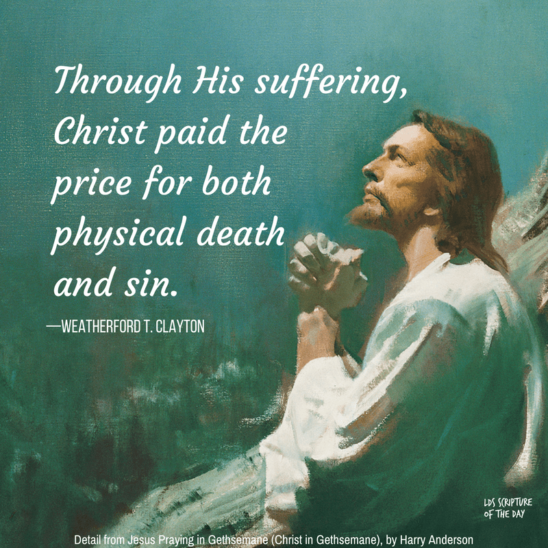 Through His suffering, Christ paid the price for both physical death and sin. —Weatherford T. Clayton