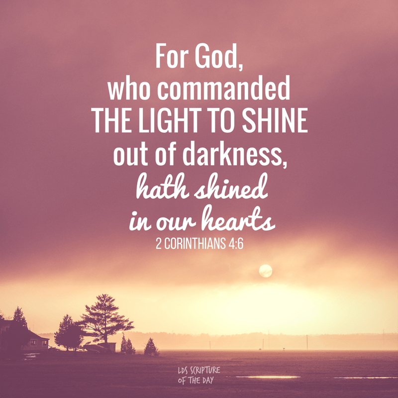 For God, who commanded the light to shine out of darkness, hath shined in our hearts - 2 Corinthians 4:6