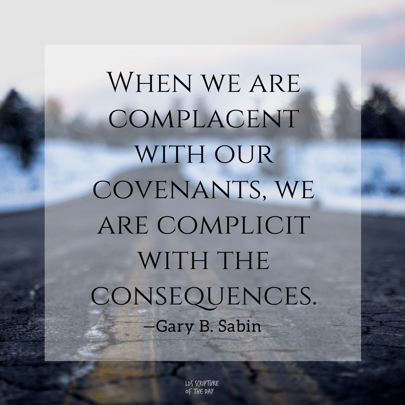 When we are complacent with our covenants