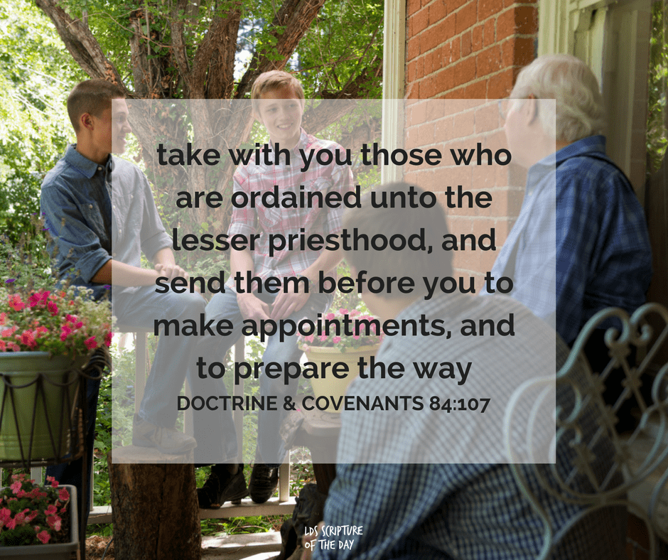 take with you those who are ordained unto the lesser priesthood, and send them before you to make appointments, and to prepare the way - Doctrine & Covenants 84:107