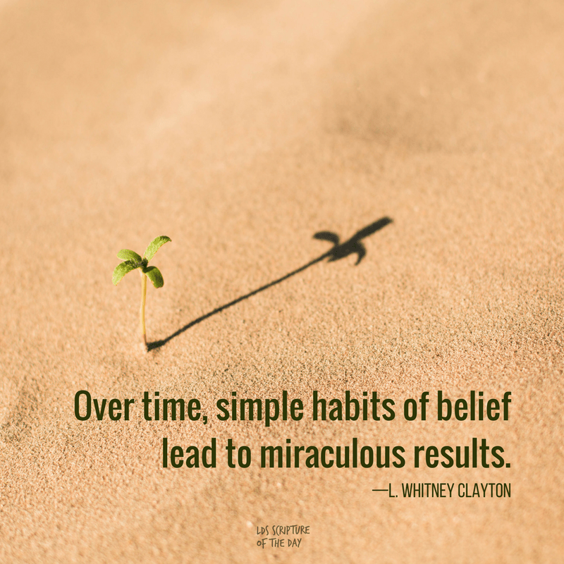 Over time, simple habits of belief lead to miraculous results - L. Whitney Clayton