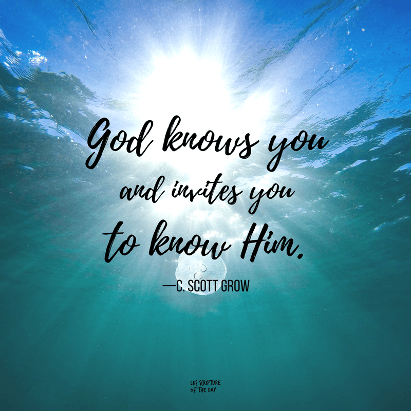 God knows you and invites you to know Him—C. Scott Grow
