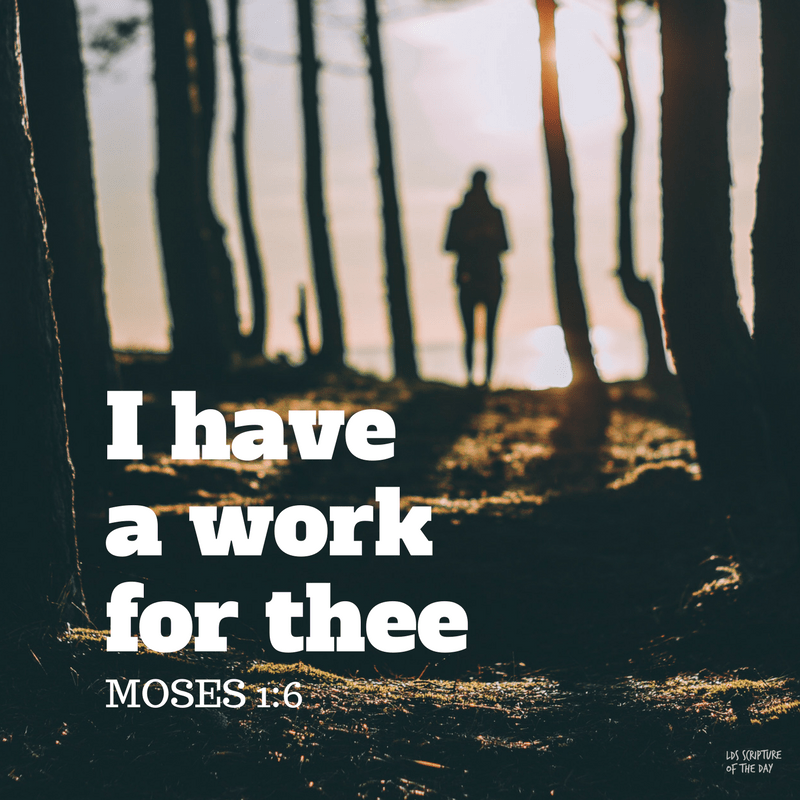 I have a work for thee—Moses 1:6