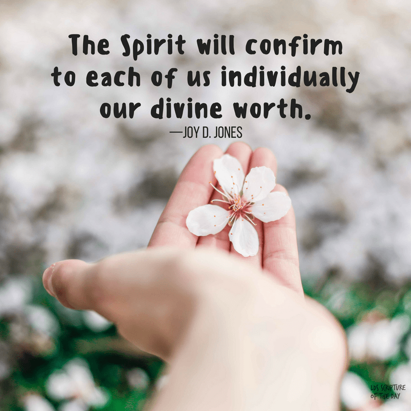 The Spirit will confirm to each of us individually our divine worth—Joy D. Jones