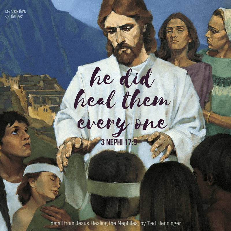 He did heal them every one—3 Nephi 17:9