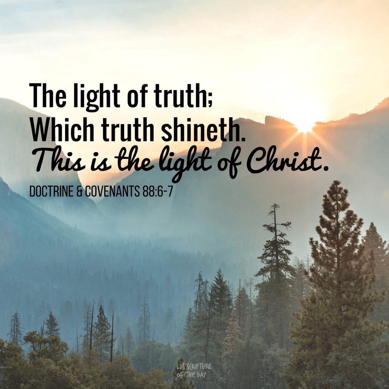 The light of truth; Which truth shineth. This is the light of Christ. Doctrine & Covenants 88:6-7