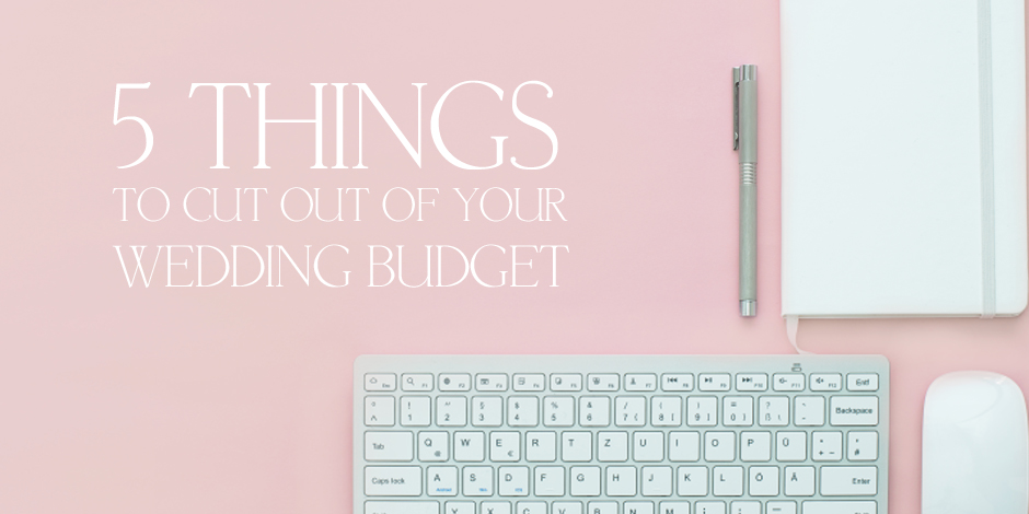 5 things to cut out of your wedding budget