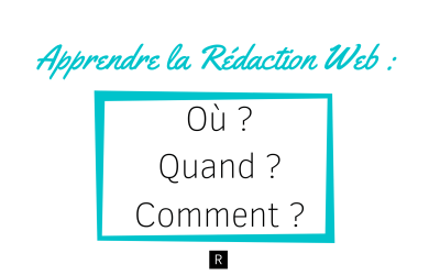 Apprendre la Rédaction Web : Où, Quand, Comment ?