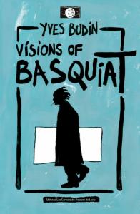 Yves Budin_Visions of Basquiat