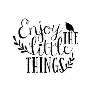 savourez les petites choses de la vie