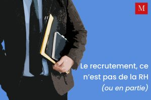 Le recrutement, ce n'est pas de la RH (ou en partie seulement) !